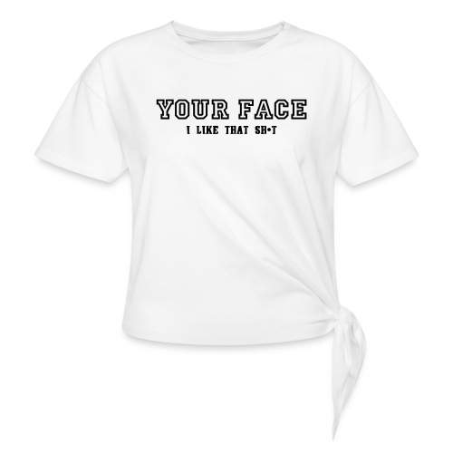 Your Face - Women's Knotted T-Shirt