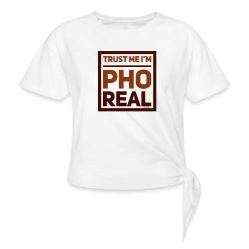 trust me i'm Pho Real - Women's Knotted T-Shirt