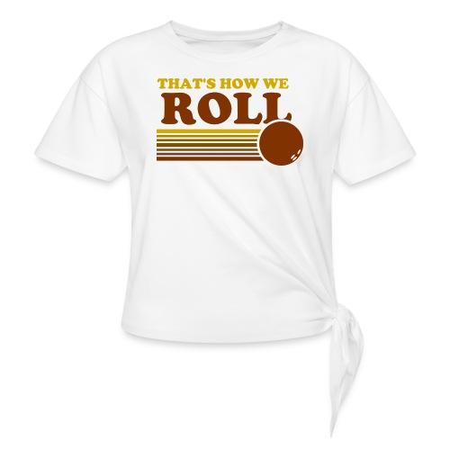 we_roll - Women's Knotted T-Shirt