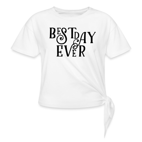 Best Day Ever Fancy - Women's Knotted T-Shirt