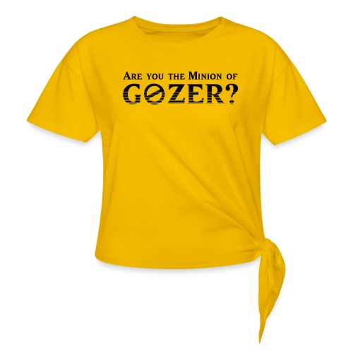 Are you the minion of Gozer? - Women's Knotted T-Shirt