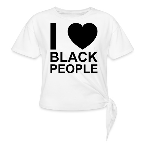 I love Black people - Women's Knotted T-Shirt