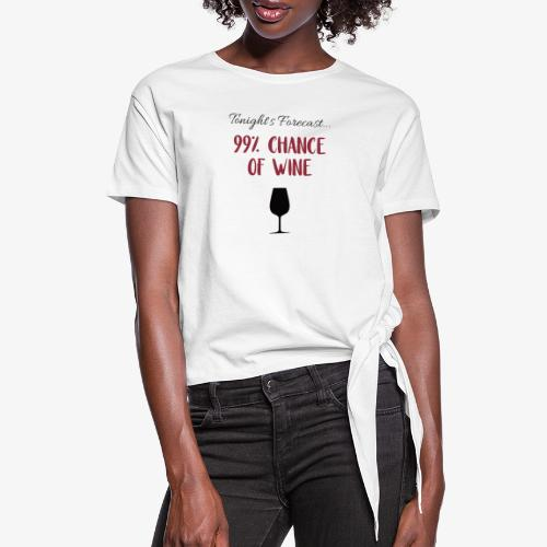 Tonight's Forecast - 99% Chance of Wine - Women's Knotted T-Shirt
