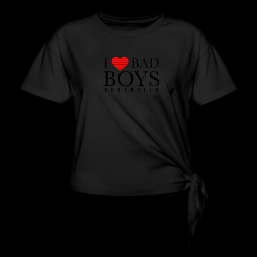 I LOVE BADBOYS - Women's Knotted T-Shirt