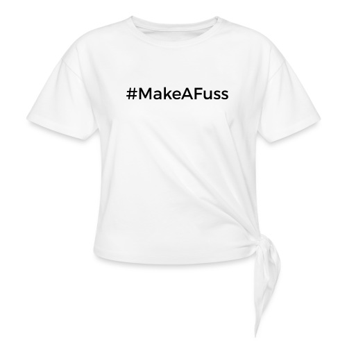 Make a Fuss hashtag - Women's Knotted T-Shirt