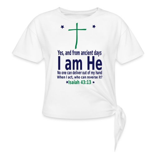 I am He - Bibile Quotes - Women's Knotted T-Shirt
