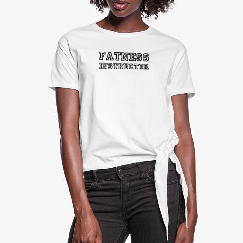 Fatness Instructor - Women's Knotted T-Shirt
