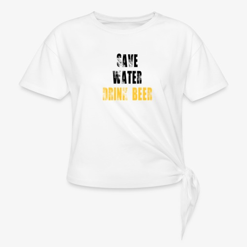 Save water drink beer - Women's Knotted T-Shirt