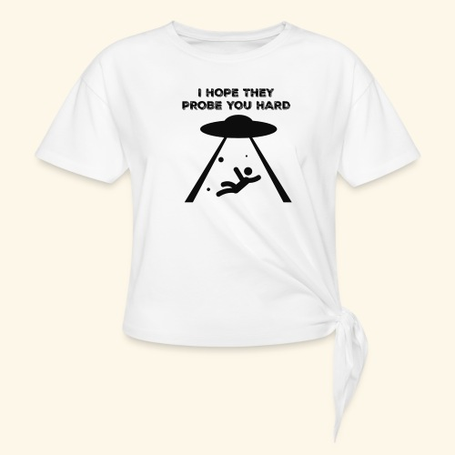 i hope they probe you - Women's Knotted T-Shirt