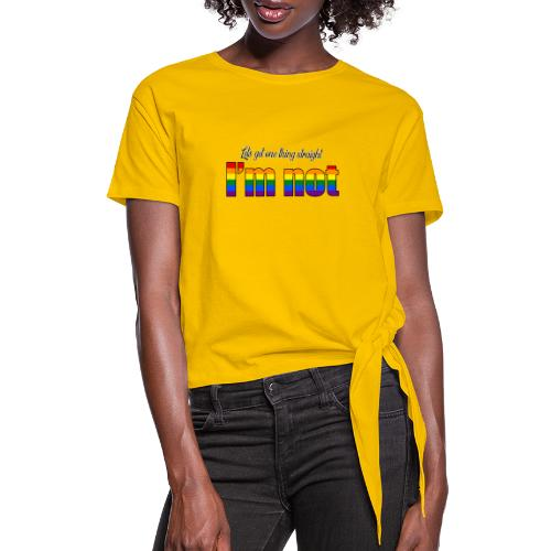 Let's get one thing straight - I'm not! - Women's Knotted T-Shirt