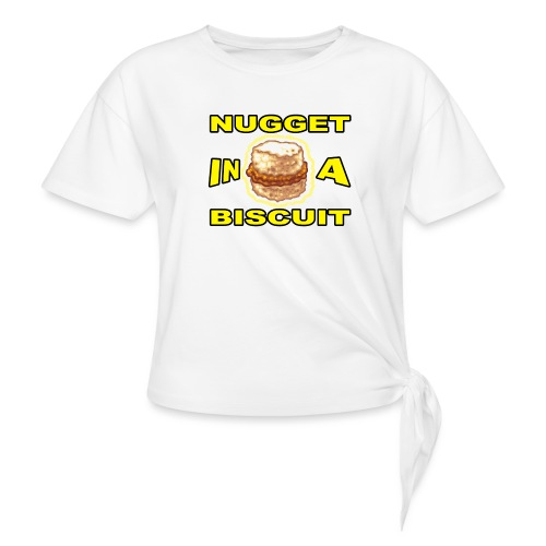 NUGGET in a BISCUIT!! - Women's Knotted T-Shirt