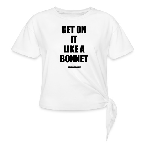 Get On It Like A Bonnet Patron Only - Women's Knotted T-Shirt