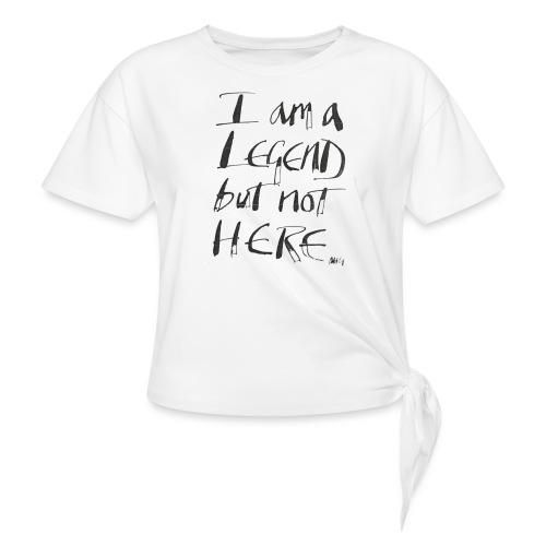I am a Legend - Women's Knotted T-Shirt