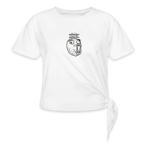 Be The Dank - Women's Knotted T-Shirt