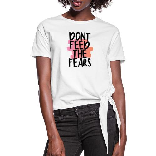 Don't Feed The Fears - Women's Knotted T-Shirt