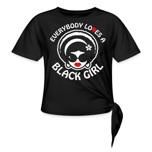 Everybody Loves A Black Girl - Version 1 Reverse - Women's Knotted T-Shirt
