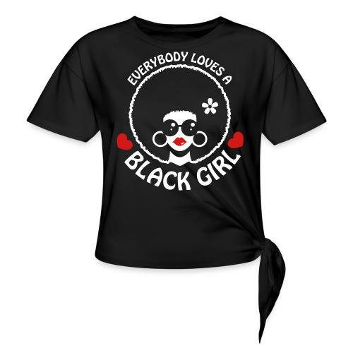 Everybody Loves A Black Girl - Version 3 Reverse - Women's Knotted T-Shirt