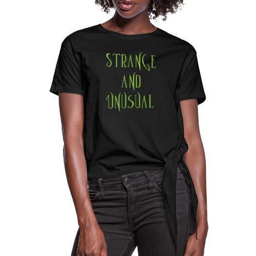 strange unusual - Women's Knotted T-Shirt