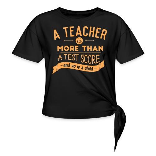 More Than a Test Score Women's T-Shirts - Women's Knotted T-Shirt