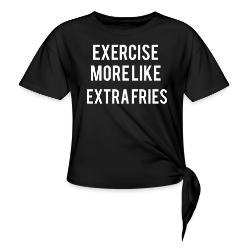 Exercise Extra Fries - Women's Knotted T-Shirt