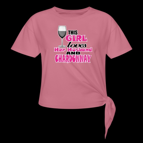 this girl loves her husband and chardonnay - Women's Knotted T-Shirt