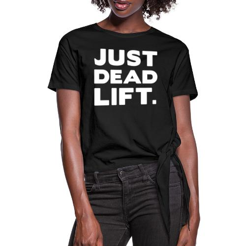 just dead lift - Women's Knotted T-Shirt