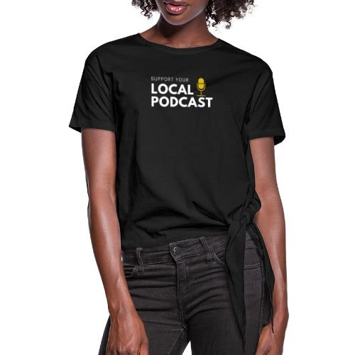 Support your Local Podcast - Local 724 logo - Women's Knotted T-Shirt