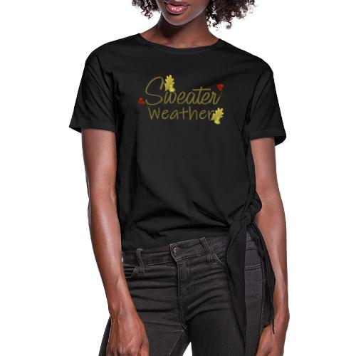 sweater weather - Women's Knotted T-Shirt