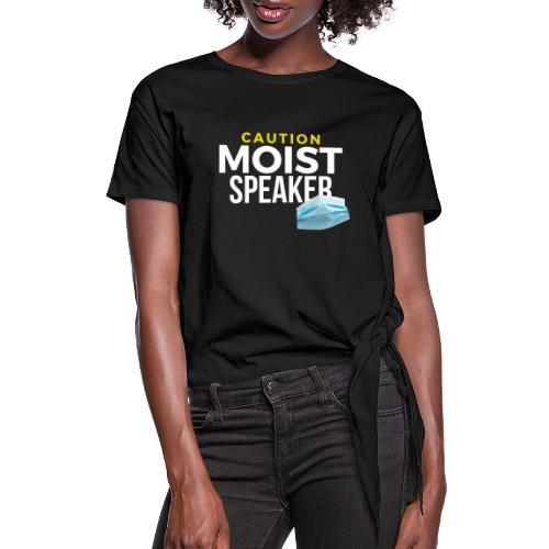 Moist Speaker - Women's Knotted T-Shirt