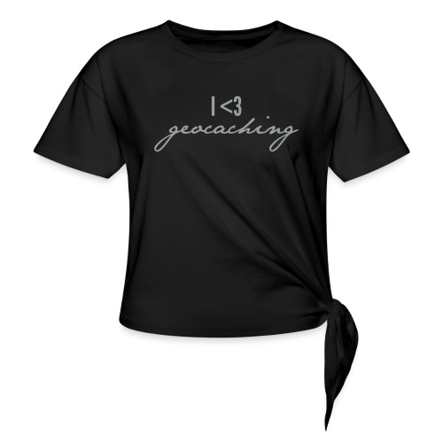 I love geocaching - Women's Knotted T-Shirt
