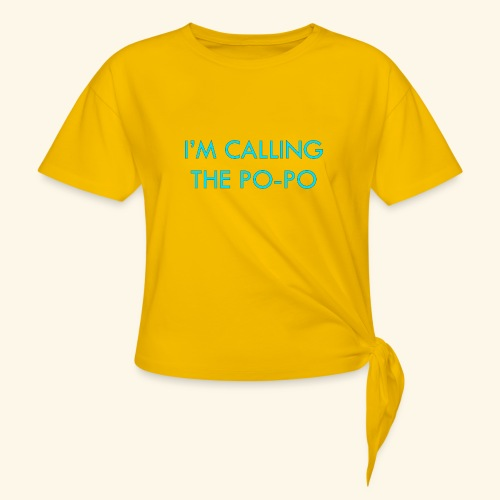 I'M CALLING THE PO-PO | ABBEY HOBBO INSPIRED - Women's Knotted T-Shirt
