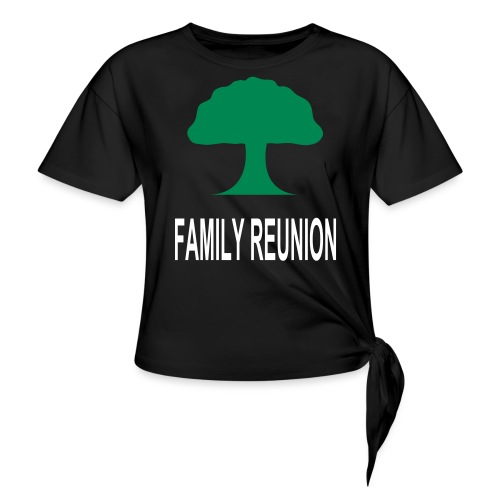 ***12% Rebate - See details!*** FAMILY REUNION add - Women's Knotted T-Shirt