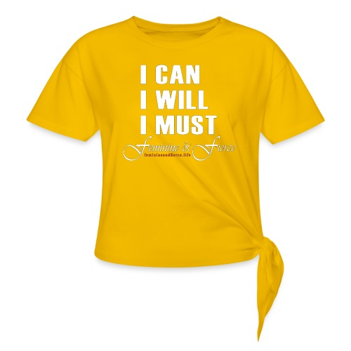 I can I will I must Feminine and Fierce - Women's Knotted T-Shirt