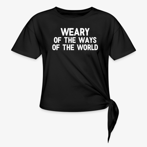 Weary - Women's Knotted T-Shirt