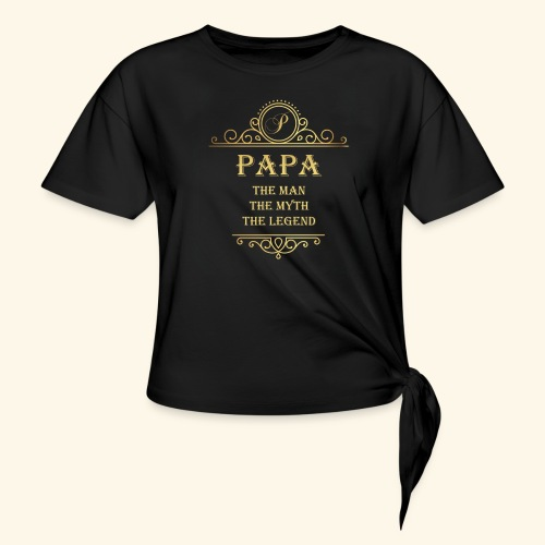 Papa the man the myth the legend - 2 - Women's Knotted T-Shirt
