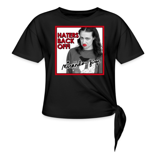 Miranda Sings Haters Back Off! - Women's Knotted T-Shirt