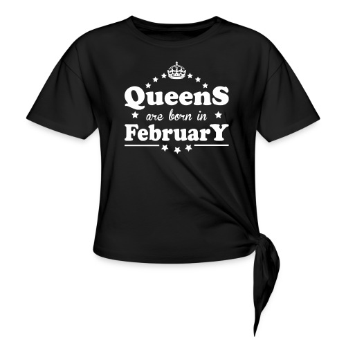 Queens are born in February - Women's Knotted T-Shirt
