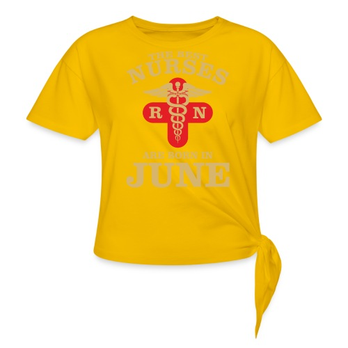 The Best Nurses are born in June - Women's Knotted T-Shirt