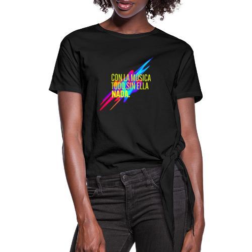 Con la música todo - Women's Knotted T-Shirt
