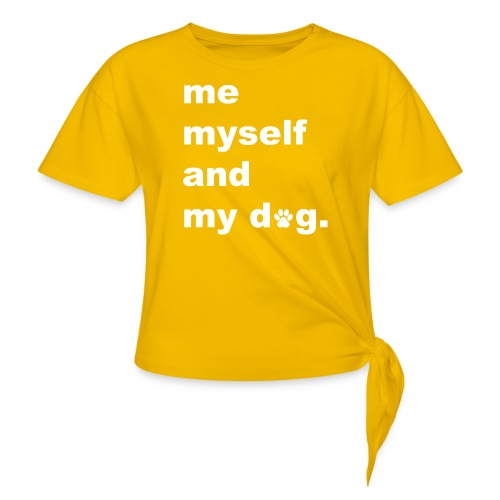 Me Myself And My Dog - Women's Knotted T-Shirt