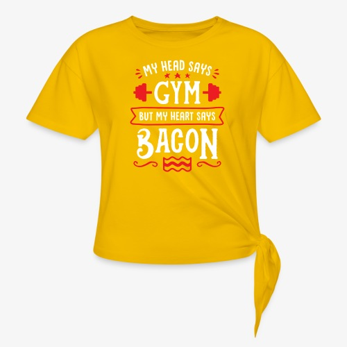 My Head Says Gym But My Heart Says Bacon - Women's Knotted T-Shirt