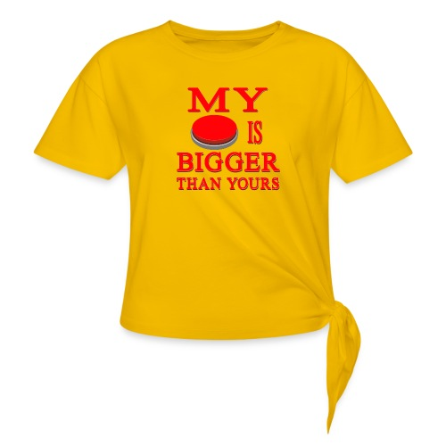 My Button Is Bigger Than Yours - Women's Knotted T-Shirt