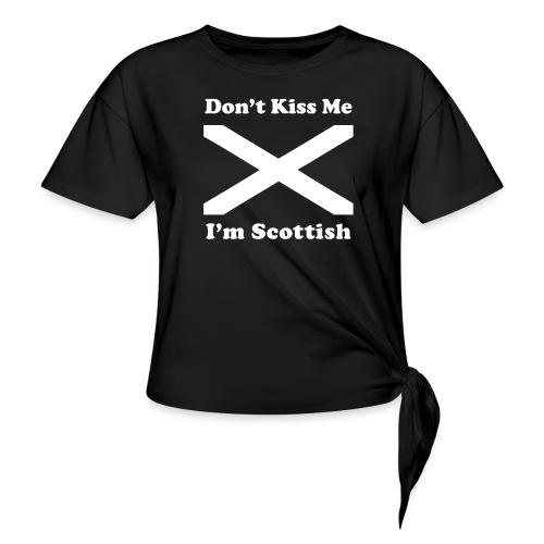 Don't Kiss Me, I'm Scottish - Women's Knotted T-Shirt