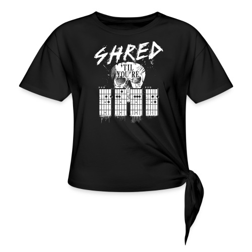 Shred 'til you're dead - Women's Knotted T-Shirt
