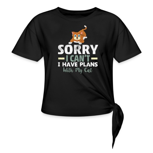 Sorry I can't I have Plans With My CAT - Women's Knotted T-Shirt