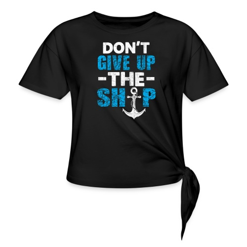 Dont Give Up The Ship - Women's Knotted T-Shirt