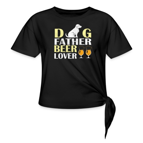 Dog Father Beer Lover - Women's Knotted T-Shirt