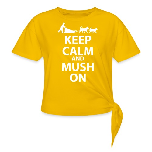 Keep Calm & MUSH On - Women's Knotted T-Shirt