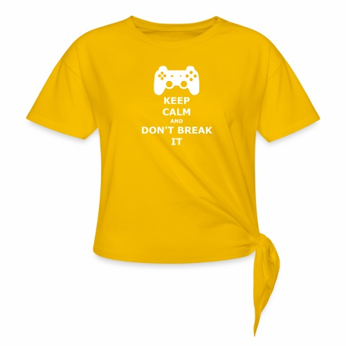 Keep Calm and don't break your game controller - Women's Knotted T-Shirt