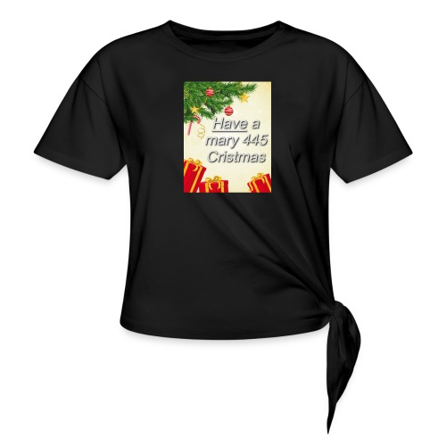 Have a Mary 445 Christmas - Women's Knotted T-Shirt